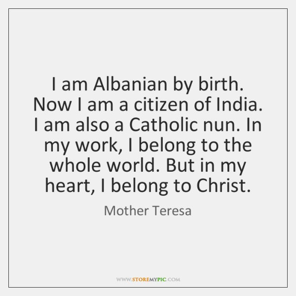I am Albanian by birth. Now I am a citizen of India. ...