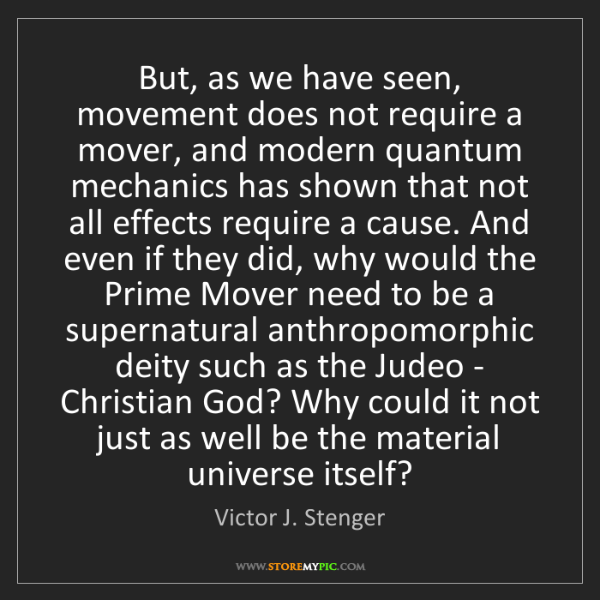 Victor J. Stenger: But, as we have seen, movement does not require a mover,...