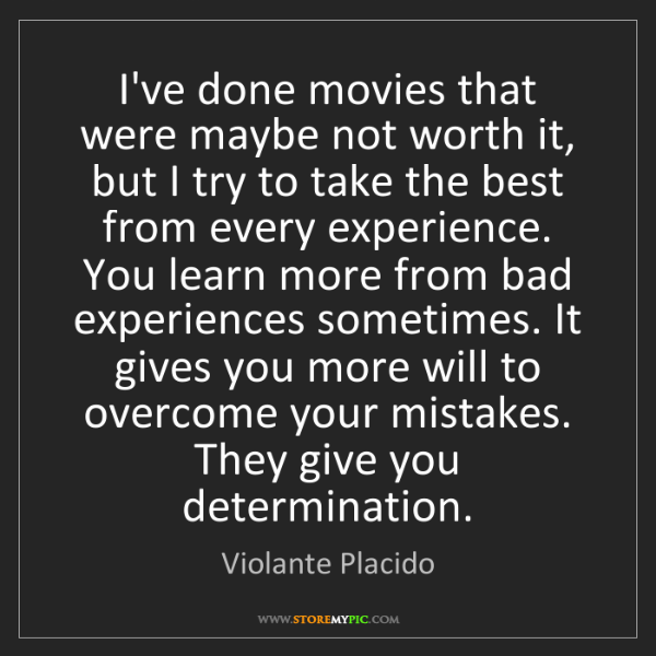 Violante Placido: I've done movies that were maybe not worth it, but I...