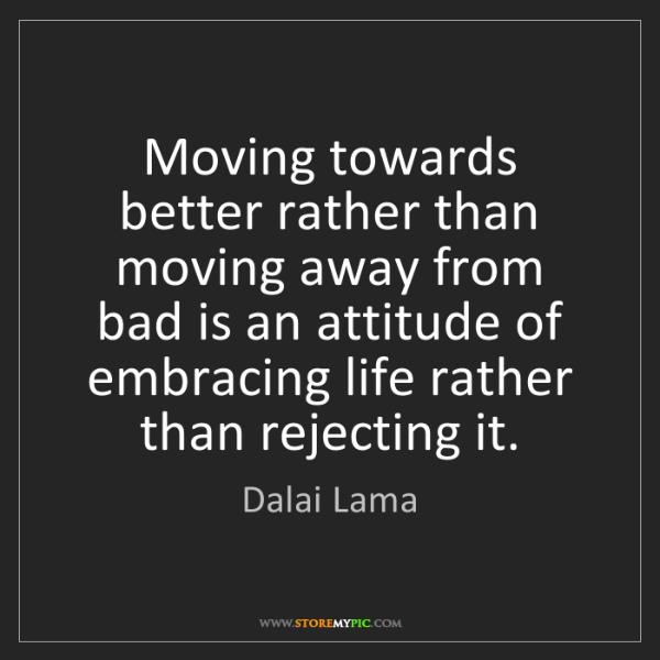 Dalai Lama: Moving towards better rather than moving away from bad...