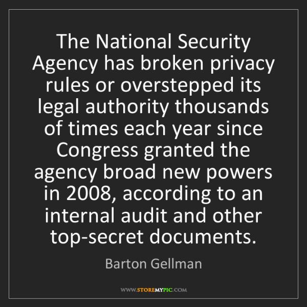 Barton Gellman: The National Security Agency has broken privacy rules...
