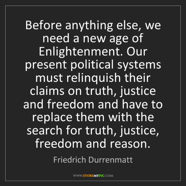 Friedrich Durrenmatt: Before anything else, we need a new age of Enlightenment....