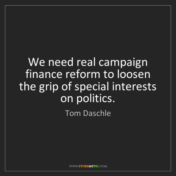 Tom Daschle: We need real campaign finance reform to loosen the grip...