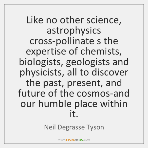 Like no other science, astrophysics cross-pollinate s the expertise of chemists, biologists, ...