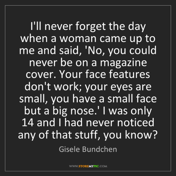 Gisele Bundchen: I'll never forget the day when a woman came up to me...