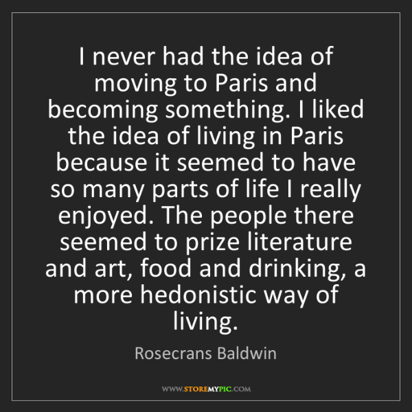 Rosecrans Baldwin: I never had the idea of moving to Paris and becoming...