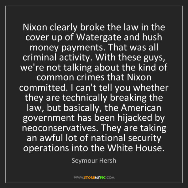 Seymour Hersh: Nixon clearly broke the law in the cover up of Watergate...