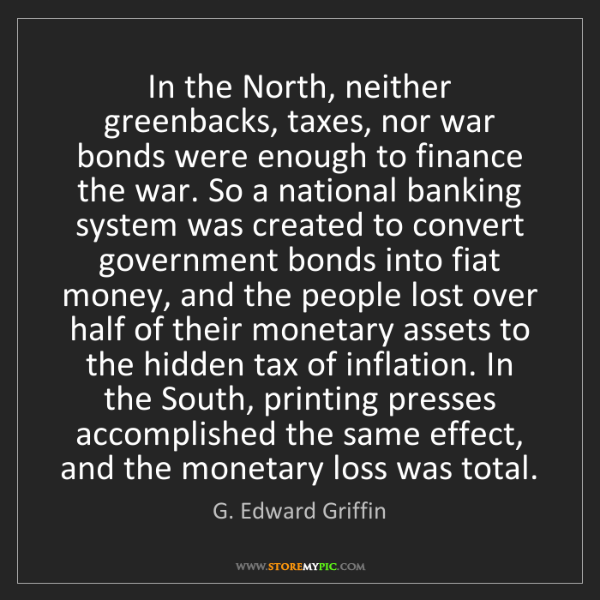 G. Edward Griffin: In the North, neither greenbacks, taxes, nor war bonds...