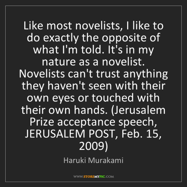 Haruki Murakami: Like most novelists, I like to do exactly the opposite...
