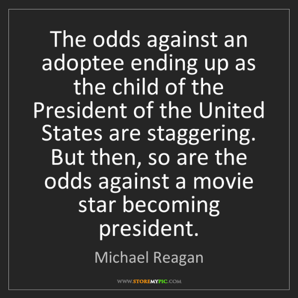 Michael Reagan: The odds against an adoptee ending up as the child of...