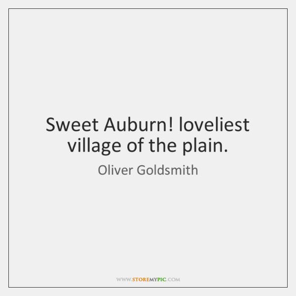 Sweet Auburn! loveliest village of the plain.