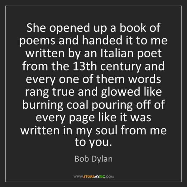Bob Dylan: She opened up a book of poems and handed it to me written...