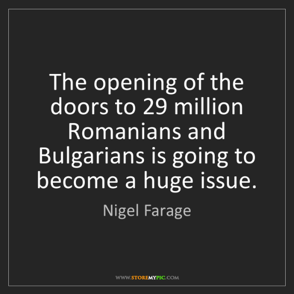 Nigel Farage: The opening of the doors to 29 million Romanians and...