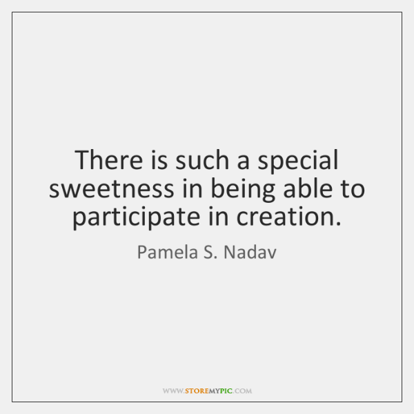 There is such a special sweetness in being able to participate in ...