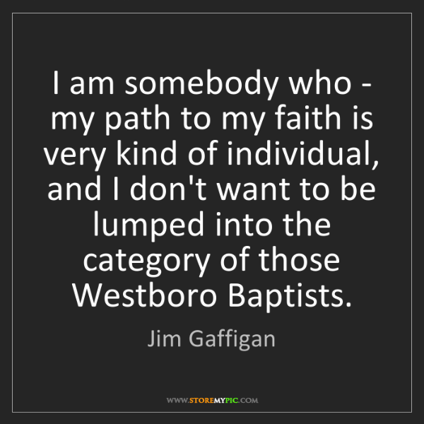 Jim Gaffigan: I am somebody who - my path to my faith is very kind...