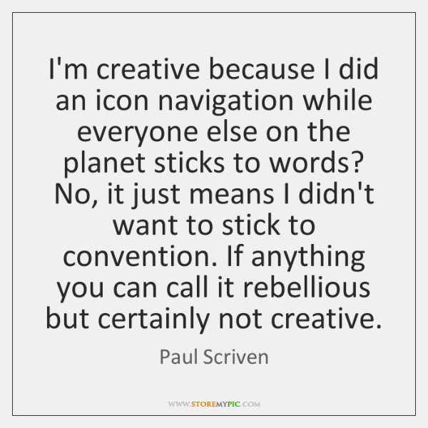 I'm creative because I did an icon navigation while everyone else on ...
