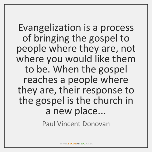 Evangelization is a process of bringing the gospel to people where they ...