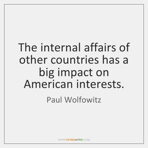 The internal affairs of other countries has a big impact on American ...