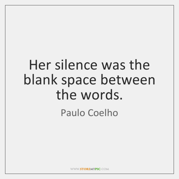 Her silence was the blank space between the words.