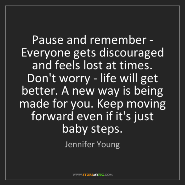 Jennifer Young: Pause and remember - Everyone gets discouraged and feels...