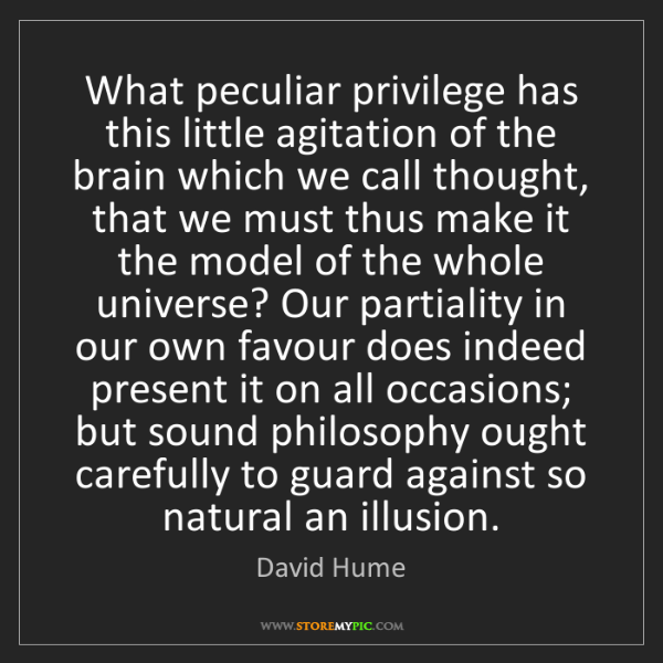 David Hume: What peculiar privilege has this little agitation of...