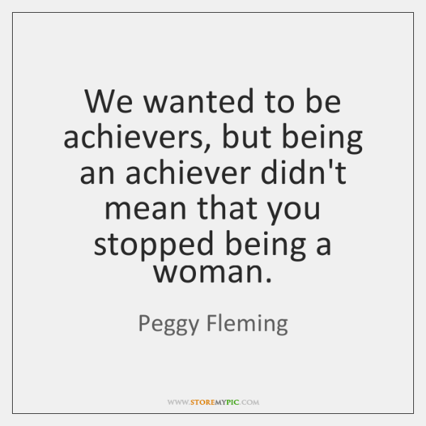 We wanted to be achievers, but being an achiever didn't mean that ...