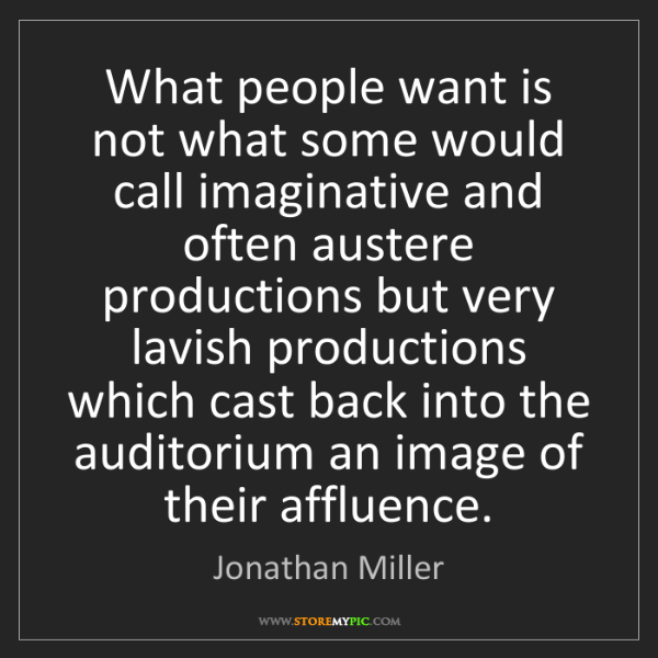 Jonathan Miller: What people want is not what some would call imaginative...