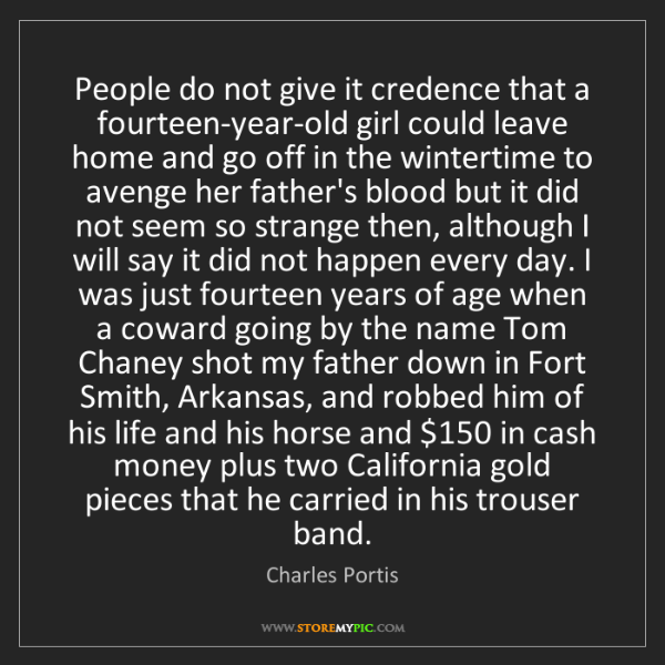Charles Portis: People do not give it credence that a fourteen-year-old...