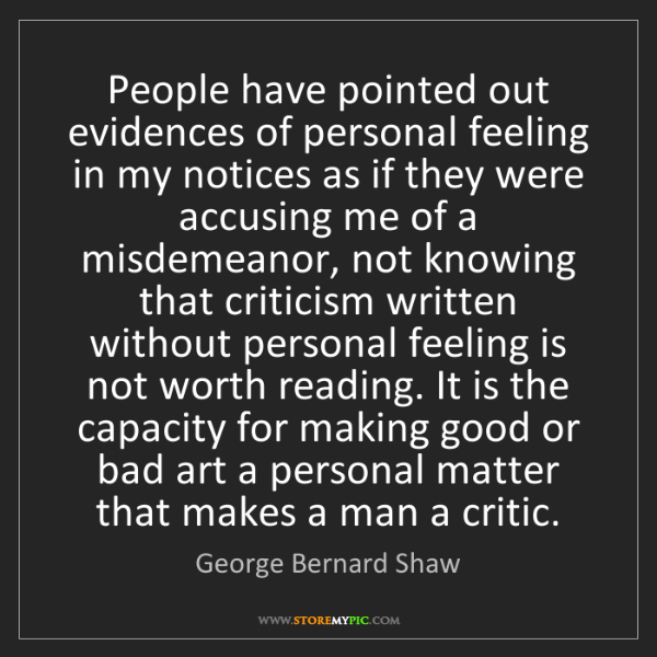 George Bernard Shaw: People have pointed out evidences of personal feeling...