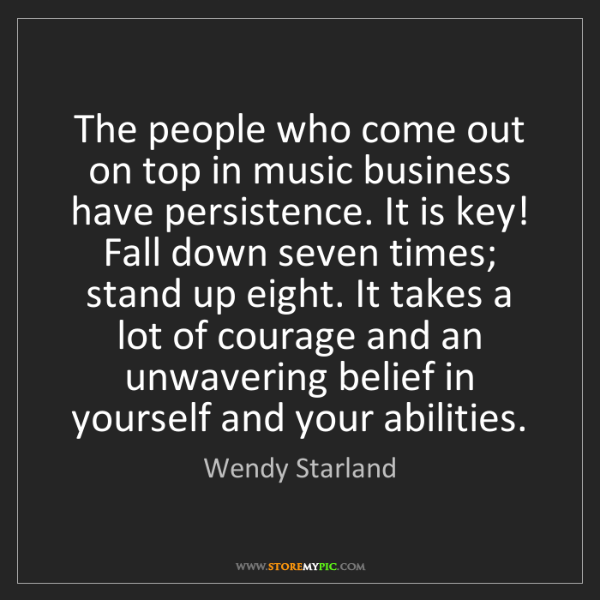 Wendy Starland: The people who come out on top in music business have...