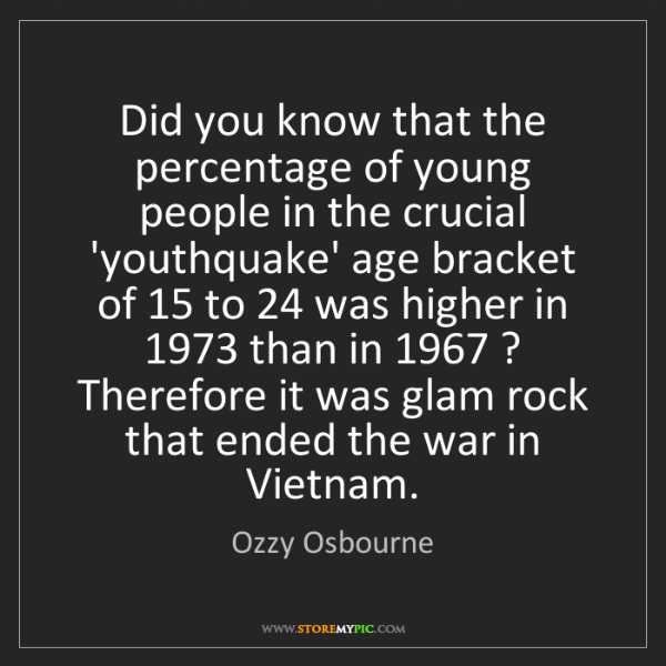 Ozzy Osbourne: Did you know that the percentage of young people in the...