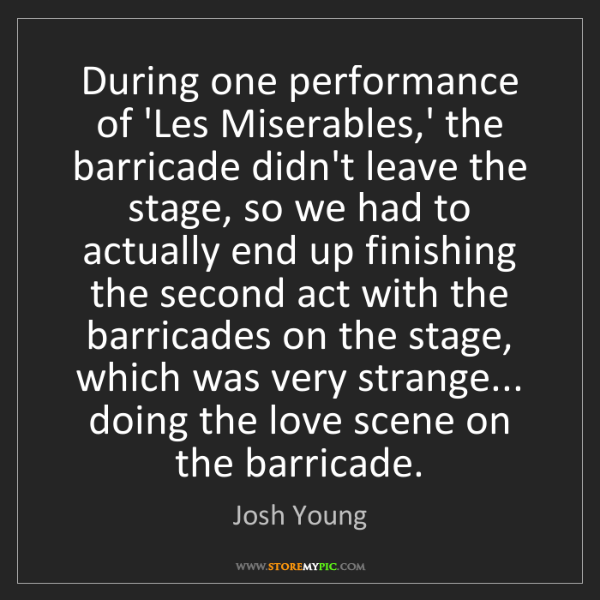 Josh Young: During one performance of 'Les Miserables,' the barricade...