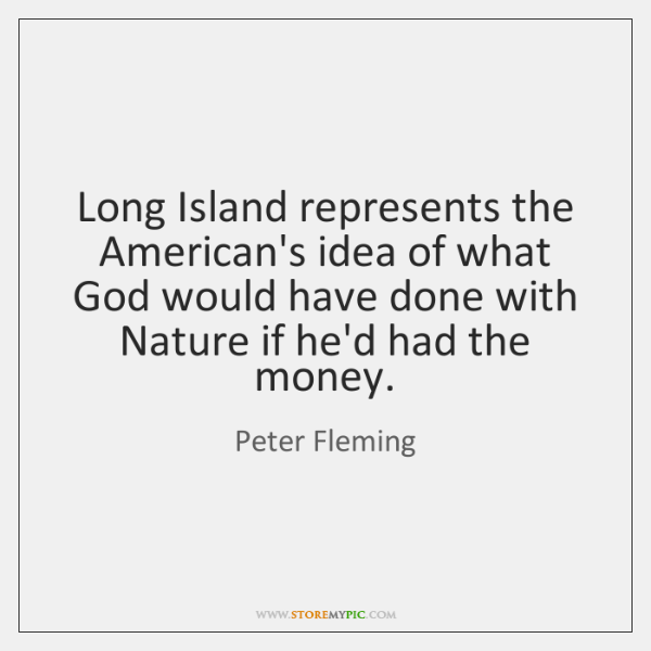 Long Island represents the American's idea of what God would have done ...