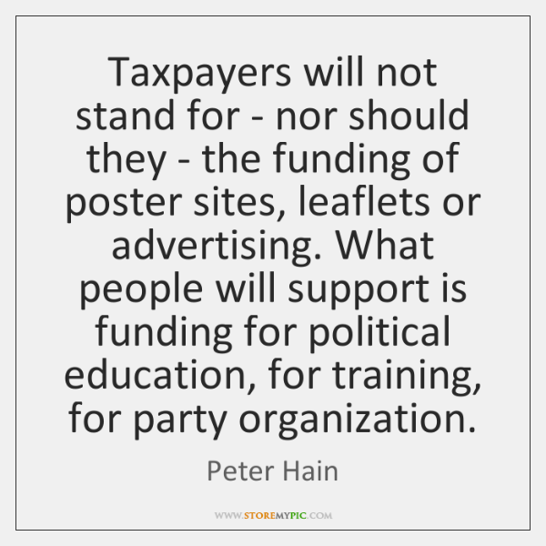 Taxpayers will not stand for - nor should they - the funding ...