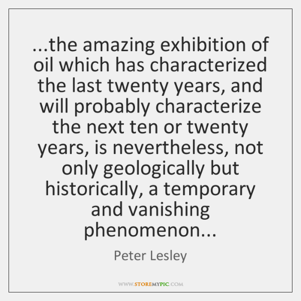 ...the amazing exhibition of oil which has characterized the last twenty years, ...