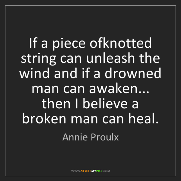 Annie Proulx: If a piece ofknotted string can unleash the wind and...