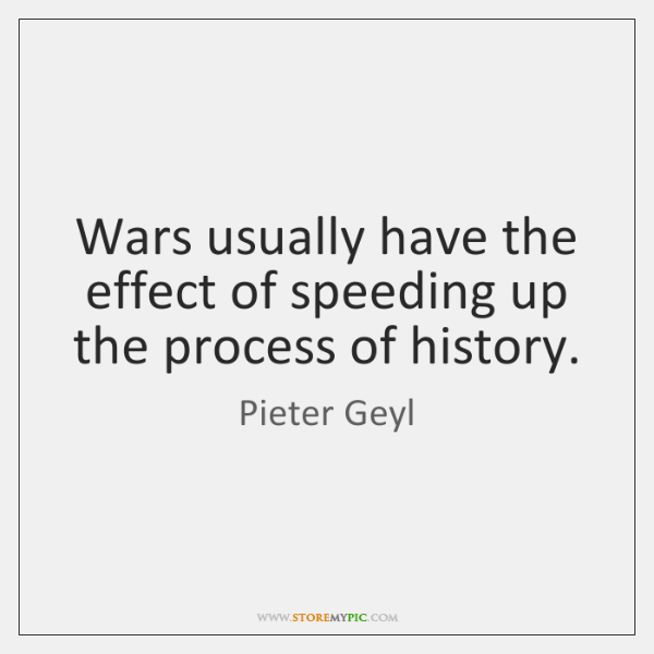 Wars usually have the effect of speeding up the process of history.