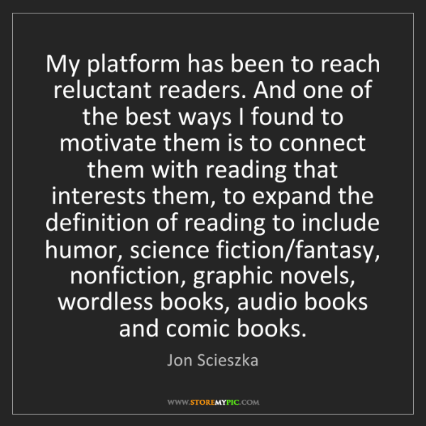 Jon Scieszka: My platform has been to reach reluctant readers. And...