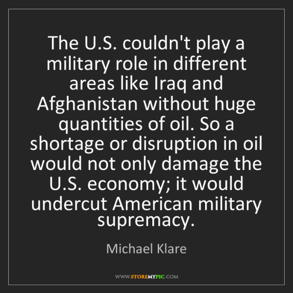 Michael Klare: The U.S. couldn't play a military role in different areas...