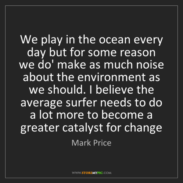 Mark Price: We play in the ocean every day but for some reason we...