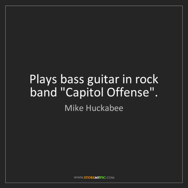 """Mike Huckabee: Plays bass guitar in rock band """"Capitol Offense""""."""