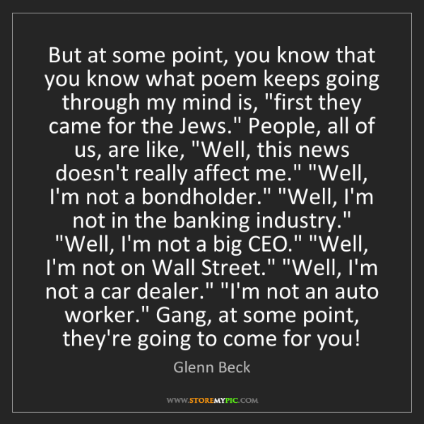 Glenn Beck: But at some point, you know that you know what poem keeps...