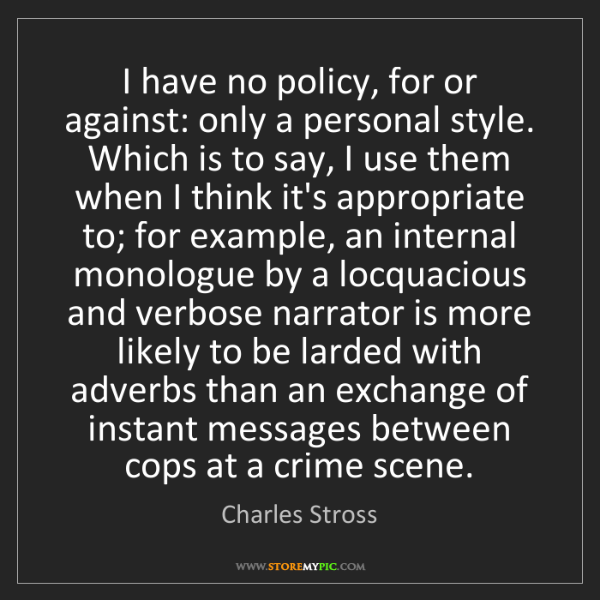 Charles Stross: I have no policy, for or against: only a personal style....