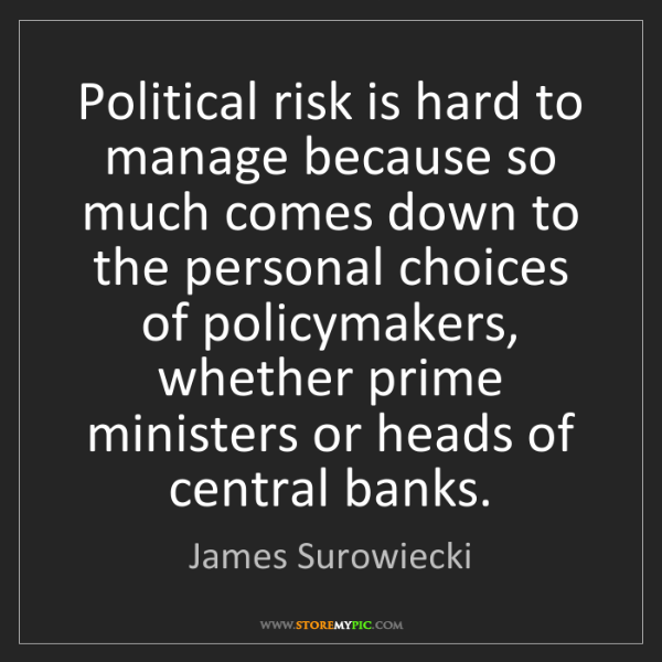 James Surowiecki: Political risk is hard to manage because so much comes...