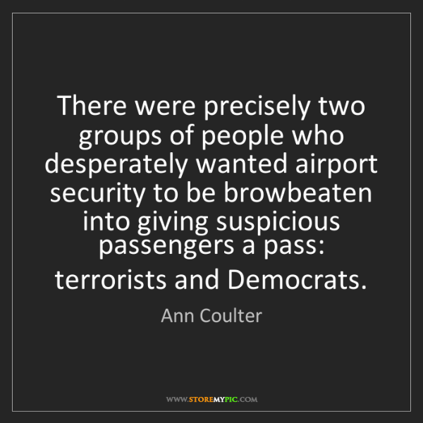 Ann Coulter: There were precisely two groups of people who desperately...
