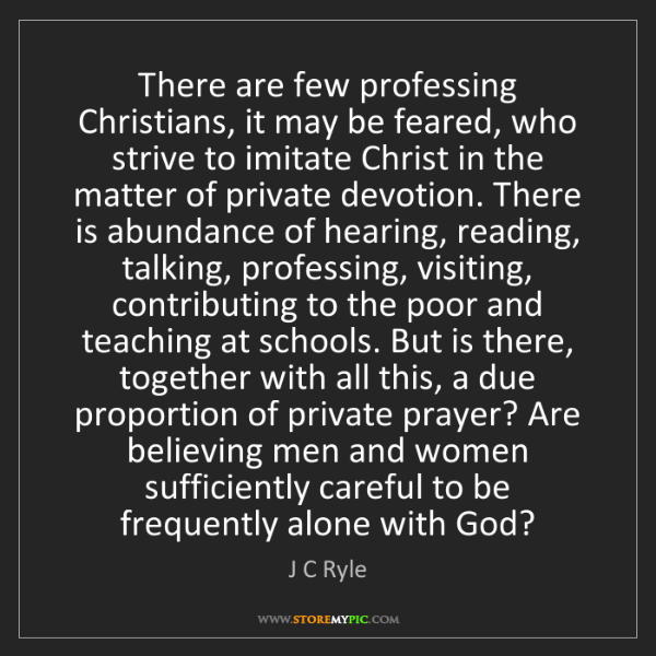 J C Ryle: There are few professing Christians, it may be feared,...