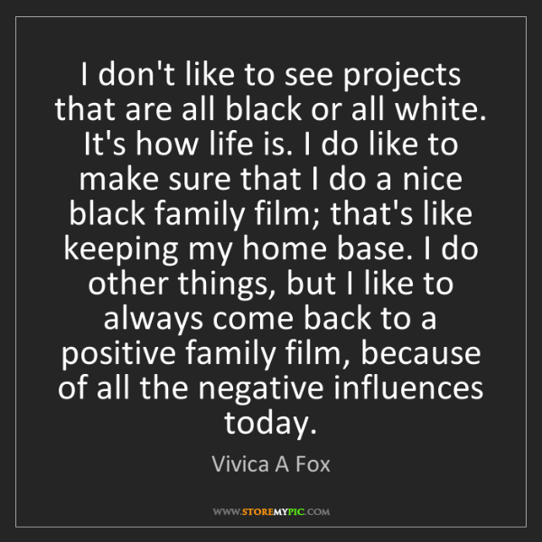 Vivica A Fox: I don't like to see projects that are all black or all...