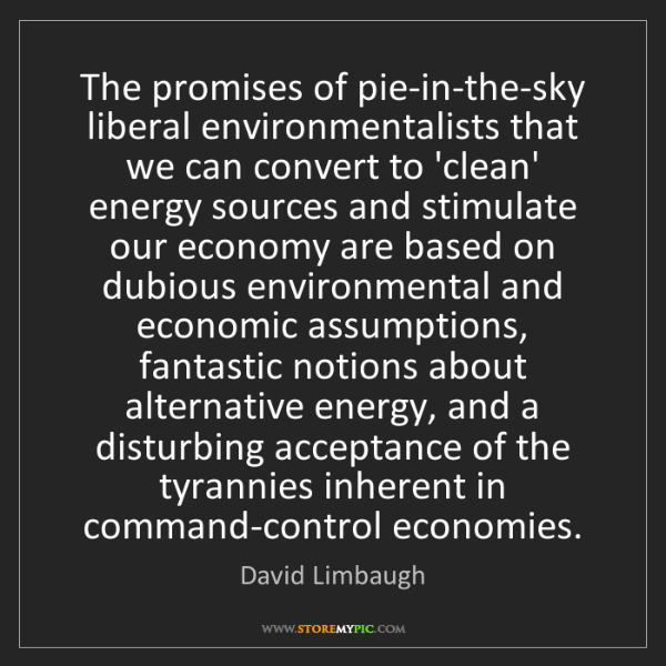 David Limbaugh: The promises of pie-in-the-sky liberal environmentalists...