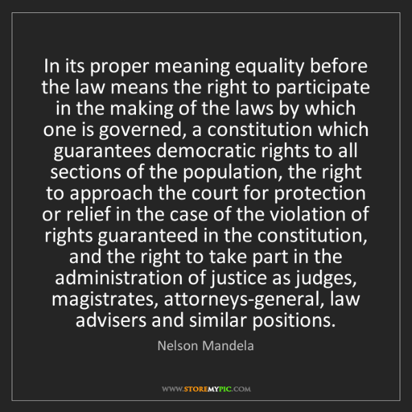 Nelson Mandela: In its proper meaning equality before the law means the...