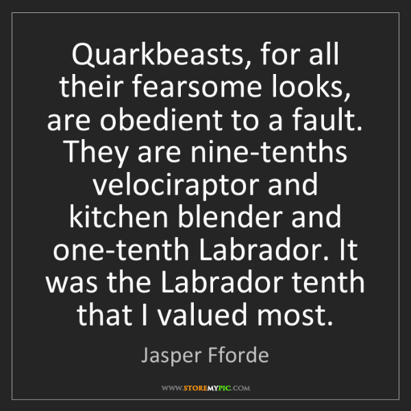 Jasper Fforde: Quarkbeasts, for all their fearsome looks, are obedient...